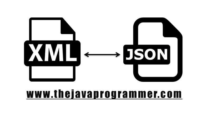 How to Convert JSON to XML or XML to JSON in Java